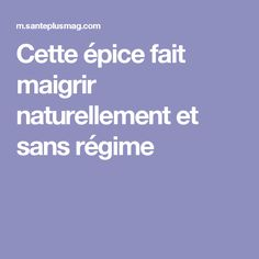 - Cette épice fait maigrir naturellement et sans régime This spice makes you lose weight naturally and without diet Healthy Beauty, Healthy Life, Fitness Diet, Health Fitness, Lose Weight Naturally, How To Slim Down, Health And Nutrition, Stay Fit, Vape Tricks