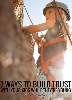 The secret to establishing trust with kids while they are young. 7 ways to establish confidence and reliance between parent and child.