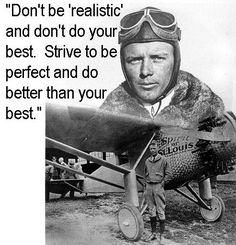 """Don't be """"realistic"""" and don't do your best. Strive to be perfect and do better than your best."""