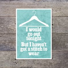 I would Go Out Tonight But I Haven't Got A Stitch To by PaperPaper, £7.50
