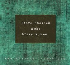 brave choices make brave women