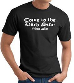 Funny T-shirts - COME TO THE DARK SIDE WE HAVE COOKIES Humorous Sayings Adult Tee Shirt - Black XL