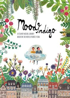 L'Écume des jours / 'Mood Indigo' Most whimsical film I've ever seen.