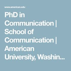 Get your doctoral degree in Communication from American University School of Communication. Communication Studies, Public Administration, Graduate Program, Public Service, I School, Washington, University, American, Health