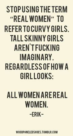 REAL Women OMG I love this and it's so true. All woman are REAL regardless of shape or size