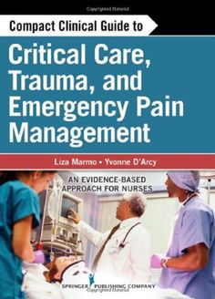 Compact Clinical Guide to Critical Care, Trauma, and Emergency Pain Management: An Evidence-Based Approach for Nurses, http://www.amazon.com/dp/0826108075/ref=cm_sw_r_pi_awd_4L6psb017BJVA