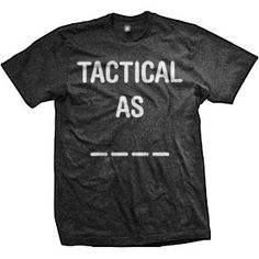 Tactical As Fill In The Blanks T-Shirt