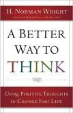 (By Bestsellling, ECPA Gold Medallion Award-Winning Author H. Norman Wright! A Better Way to Think is unrated on BN but has 4.6/14 Reviews on Amazon)