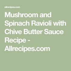 Mushroom and Spinach Ravioli with Chive Butter Sauce Recipe - Allrecipes.com