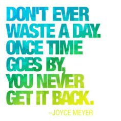 Time passes quickly Joyce Meyer