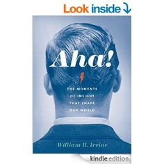 Aha!: The Moments of Insight that Shape Our World eBook: William B. Irvine: Amazon.co.uk: Books