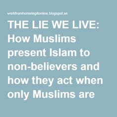 THE LIE WE LIVE: How Muslims present Islam to non-believers and how they act when only Muslims are around.