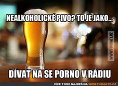 Nealkoholické pivo? To je jako…