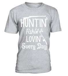 "# Huntin Fishing & Lovin Every Day Tshirt - Funny Hunting Gift .  Special Offer, not available in shops      Comes in a variety of styles and colours      Buy yours now before it is too late!      Secured payment via Visa / Mastercard / Amex / PayPal      How to place an order            Choose the model from the drop-down menu      Click on ""Buy it now""      Choose the size and the quantity      Add your delivery address and bank details      And that's it!      Tags: Hunting and fishing ar"