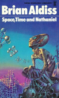 Brian Aldiss: Space, time and Nathaniel...loved this weird cover when I was  teenager, must read the contents!