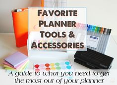 The best guide to what you need to make your planner the best, most useful tool you own.