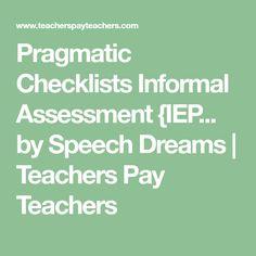 Pragmatic Checklists Informal Assessment {IEP... by Speech Dreams   Teachers Pay Teachers