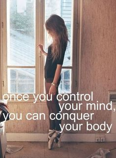 One you control your mind, you can conquer your body. ~Sayings #mind #body #control #conquer #quotes