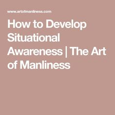 How to Develop Situational Awareness | The Art of Manliness