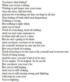 Depression is a hard thing to understand. This puts into words everything that needs to be said but never had the words for. Now Quotes, Great Quotes, Quotes To Live By, Tired Of Life Quotes, Break Uo Quotes, Tired Of Everything Quotes, I Give Up Quotes, Broken Home Quotes, Everything Going Wrong