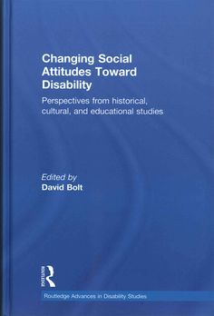 Changing Social Attitudes Toward Disability: Perspectives from Historical, Cultural, and Educational Studies