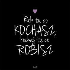 Rób to co kochasz The Best Is Yet To Come, Motto, Personal Development, Slogan, Quotations, Texts, My Life, Positivity, Album