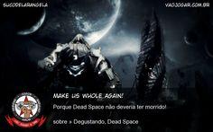 Make Us Whole Again! - Porque Dead Space não deveria ter morrido! #VaoJogar #VideoGame #VideoGames #Jogos #Games #Escrito #Degustando #EA #DeadSpace #Comportamento