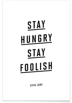 Stay Hungry Stay Foolish Steve Jobs as Premium Poster by THE MOTIVATED TYPE   JUNIQE