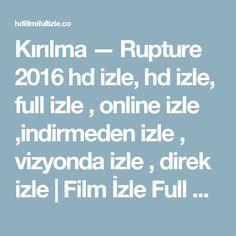 Kırılma — Rupture 2016 hd izle, hd izle, full izle , online izle ,indirmeden izle , vizyonda izle , direk izle   Film İzle Full Film İzle HD Film İzle Online Film İzle