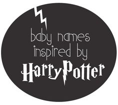 Baby Names Inspired by Harry Potter // Hehehe ;)... @Kate F. Priebe make sure I remember this pin when I get prego some day!