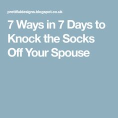7 Ways in 7 Days to Knock the Socks Off Your Spouse