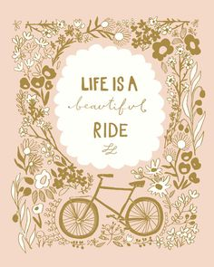 Life is a beautiful Ride by Abby Hyslop