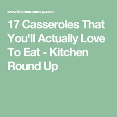 17 Casseroles That You'll Actually Love To Eat - Kitchen Round Up