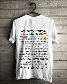 In this house we say how you doin pivot pivot pivot and we were on a break shirt Bff Shirts, Shirts With Sayings, Cute Shirts, Friends Tv Show Gifts, Friends Moments, Best Friend Outfits, Best Friend Gifts, Pivot Friends, In This House We