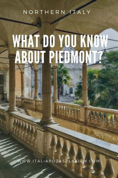 What do you know about Piedmont? Probably a lot! I Northern Italy I Italy I
