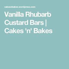 Vanilla Rhubarb Custard Bars | Cakes 'n' Bakes