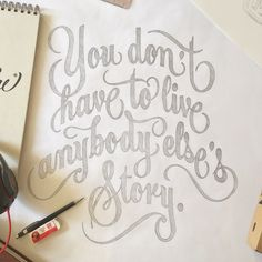 """You don't have to live anybody else's story"" by maztrone"