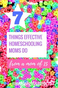 7 Things Effective Homeschooling Moms Do - Mom Delights
