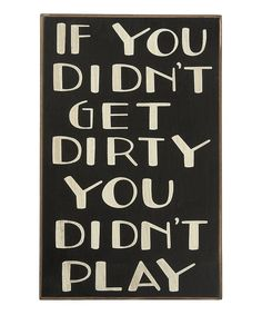 You Didn't Play...good advice for life