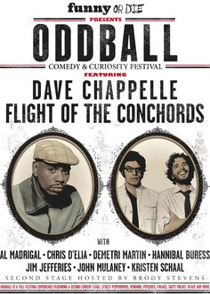 Funny or Die presents ODDBALL Comedy & Curiousity Festival featuring DAVE CHAPPELLE, FLIGHT OF THE CONCHORDS & many more!  Yes. Yes so hard