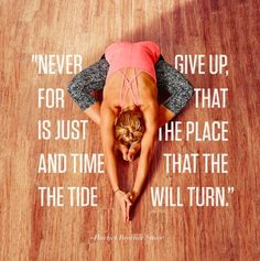 Never give up for that is just the place and time that the tide will turn