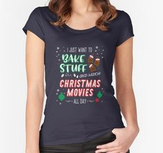I just want to bake stuff and watch Christmas movies all day. Christmas holiday graphic quote – Grear gift for anyone who loves baking, moveis and holidays • Also buy this artwork on apparel, phone cases, home decor, and more. by TimeForTShirt