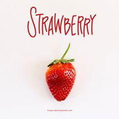 The Red Ripe Strawberry | Maison Everett All you've wanted to know about strawberries and how to get your little ones involved with learning about (& eating) them, too.