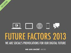 we-are-social-future-factors-2013 by We Are Social Singapore via Slideshare