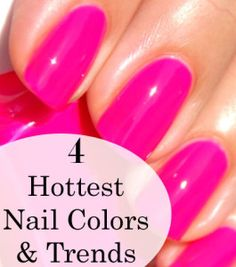 4 Hottest Nail Colors and Trends Great site with TONS of fashion and beauty tips and trends