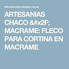 ARTESANIAS CHACO / MACRAME: FLECO PARA CORTINA EN MACRAME