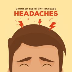 THE STRAIN CROOKED TEETH place on your gums and jaw can lead to more frequent headaches!