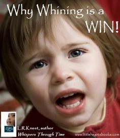 """Here's a shocker for you: Whining is actually a sign of maturity! Yep, that unnerving, endless, nails-on-a-chalkboard, make-your-head-explode whine is a sign that your little one is growing up and, get this, gaining self-control! I can see your heads shaking, but read on, parents, caregivers, and bleeding ears of the world, read on..."" www.littleheartsbooks.com"