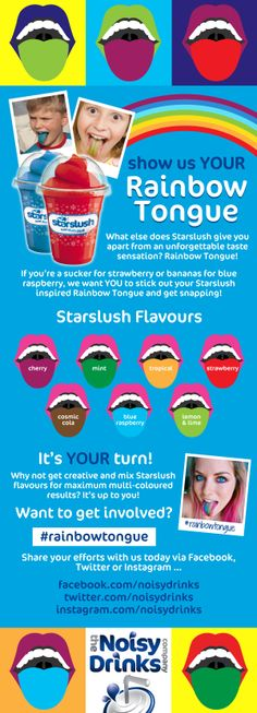 Get creative with your favourite Starslush flavours and show us your Rainbow Tongue. Whether you're a sucker for strawberry or bananas for blue raspberry, we want you to stick out your Starslush inspired Rainbow Tongue and get snapping! Share your Starslush selfies on Twitter, Instagram and Facebook and remember to use the #RainbowTongue hashtag!