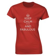 KEEP CALM I'M 50 AND FABULOUS  - Personalised Ladies T-shirt (fitted)